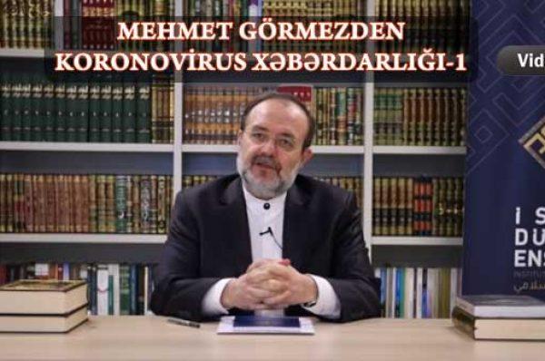 MEHMET GÖRMEZDEN KORONAVİRUS XƏBƏRDARLIĞI – 1