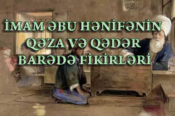 İMAM ƏBU HƏNİFƏNİN QƏZA VƏ QƏDƏR BARƏDƏ FİKİRLƏRİ