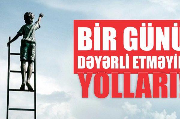 BİR GÜNÜ DƏYƏRLİ ETMƏYİN YOLLARI!