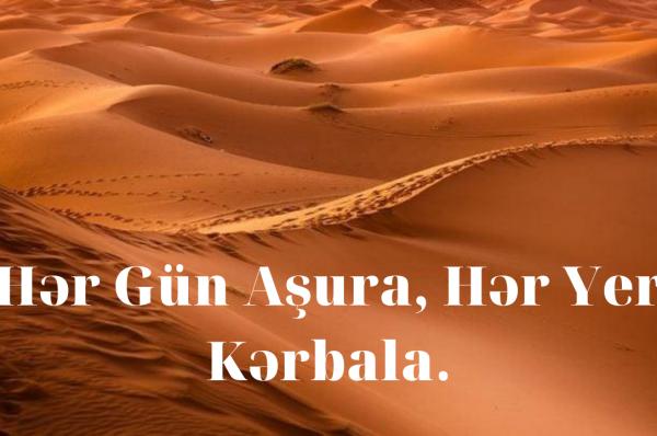 HƏR GÜN AŞURA, HƏR YER KƏRBƏLA