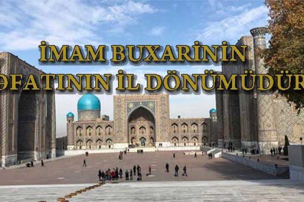 İMAM BUXARİNİN VƏFATINDAN 1151 İL ÖTÜR