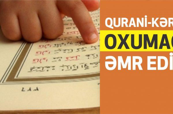 Qurani-Kərim Oxumağı Əmr Edir